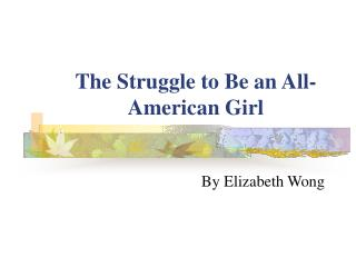 "elizabeth wong the struggle to be an all american girl The blair reader encourages public discussion in the wider world by reading  ""the struggle to be an all-american girl  elizabeth cronin."