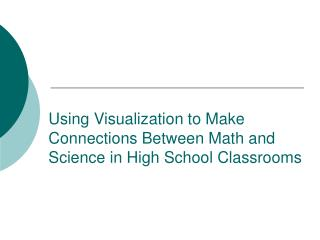 Using Visualization to Make Connections Between Math and Science in High School Classrooms