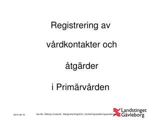 Registrering av  vårdkontakter och  åtgärder  i Primärvården