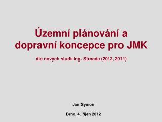Územní plánování a dopravní koncepce pro JMK  dle nových studií Ing. Strnada (2012, 2011)
