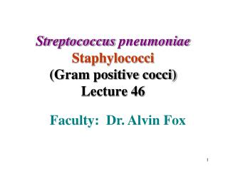 Streptococcus pneumoniae  Staphylococci Gram positive cocci Lecture 46