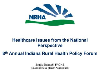 Healthcare Issues from the National Perspective 8 th  Annual Indiana Rural Health Policy Forum