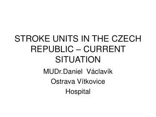 STROKE  UNITS IN THE CZECH REPUBLIC – CURRENT SITUATION