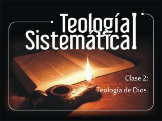Clase 2: Teología de Dios.