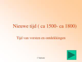 Nieuwe tijd ( ca 1500- ca 1800)