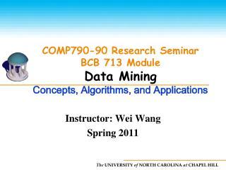 COMP790-90 Research Seminar BCB 713 Module Data Mining   Concepts, Algorithms, and Applications