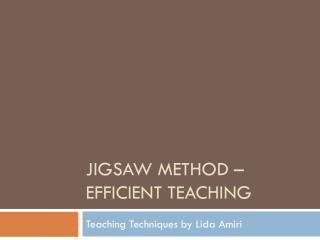 JIGSAW METHOD – EFFICIENT TEACHING