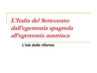 L'Italia del Settecento: dall'egemonia spagnola all'egemonia austriaca