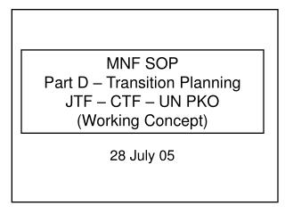 MNF SOP Part D – Transition Planning JTF – CTF – UN PKO (Working Concept)