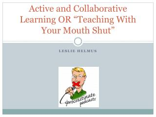 "Active and Collaborative Learning OR ""Teaching With Your Mouth Shut"""