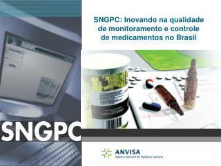 SNGPC: Inovando na qualidade de monitoramento e controle de medicamentos no Brasil