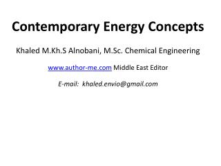 Contemporary Energy Concepts Khaled M.Kh.S Alnobani , M.Sc. Chemical Engineering
