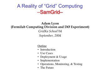 A Reality of �Grid� Computing � SamGrid�