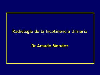 Radiologia de la Incotinencia Urinaria