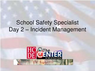 School Safety Specialist  Day 2 – Incident Management