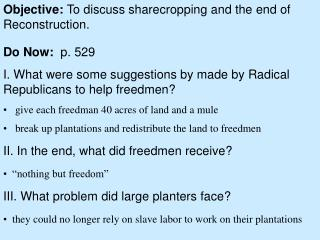 Objective:  To discuss sharecropping and the end of Reconstruction.