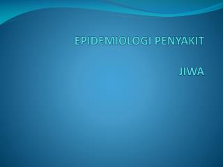 EPIDEMIOLOGI PENYAKIT  JIWA