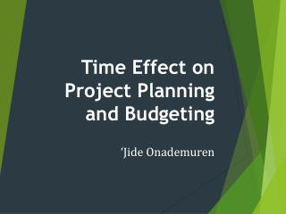 Time Effect on Project Planning and Budgeting