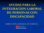 AYUDAS PARA LA INTEGRACION LABORAL  DE PERSONAS CON DISCAPACIDAD