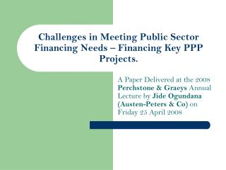 Challenges in Meeting Public Sector Financing Needs � Financing Key PPP Projects.