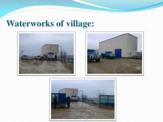 Waterworks of  village: