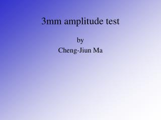3mm amplitude test