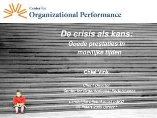 De  crisis als kans: Goede prestaties in moeilijke tijden Chiel Vink