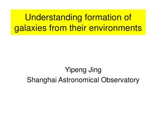 Understanding formation of galaxies from their environments