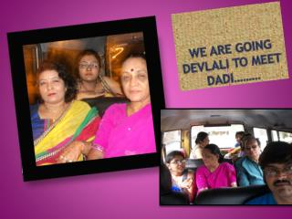 We are going  devlali  to meet  dadi ………