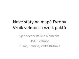 Nové státy na mapě Evropy Vznik velmocí a vznik paktů