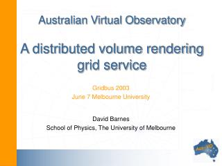Australian Virtual Observatory A distributed volume rendering grid service