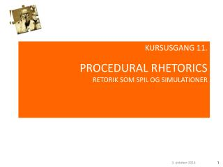 KURSUSGANG 11. PROCEDURAL RHETORICS RETORIK SOM SPIL OG SIMULATIONER