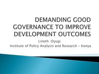 DEMANDING GOOD GOVERNANCE TO IMPROVE DEVELOPMENT OUTCOMES