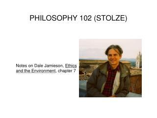 PHILOSOPHY 102 (STOLZE)