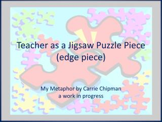 Teacher as a Jigsaw Puzzle Piece (edge piece)
