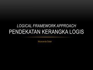 Logical FRAMEWORK APPROACH Pendekatan kerangka logis