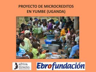 PROYECTO DE MICROCREDITOS  EN YUMBE (UGANDA)