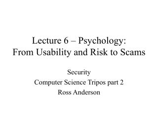 Lecture 6   Psychology: From Usability and Risk to Scams