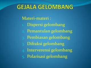 GEJALA GELOMBANG