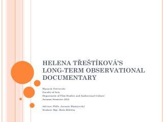 HELENA  TŘEŠTÍKOVÁ'S  LONG-TERM OBSERVATIONAL DOCUMENTARY
