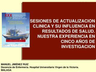 MANUEL JIMÉNEZ RUIZ Docencia de Enfermería. Hospital Universitario Virgen de la Victoria. MALAGA