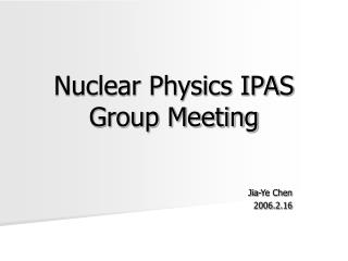 Nuclear Physics IPAS Group Meeting