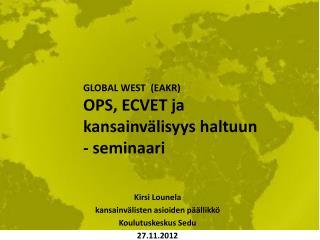 Kirsi Lounela kansainvälisten asioiden päällikkö Koulutuskeskus Sedu 27.11.2012