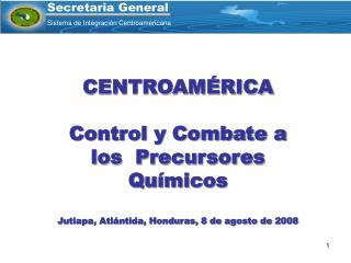 CENTROAMÉRICA Control y Combate a los  Precursores Químicos