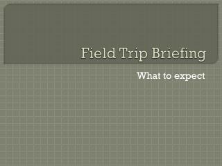 Field Trip Briefing