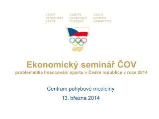 Ekonomický seminář ČOV  problematika financování sportu v České republice v roce 2014
