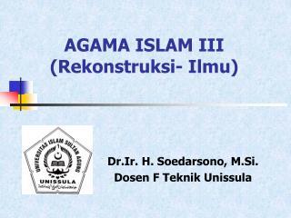 AGAMA ISLAM III (Rekonstruksi- Ilmu)
