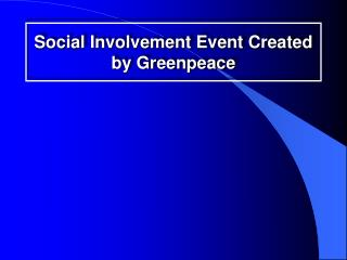 Social Involvement Event Created by Greenpeace