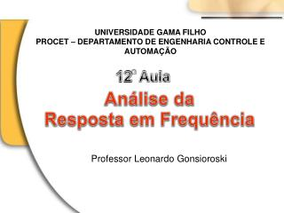 UNIVERSIDADE GAMA FILHO PROCET – DEPARTAMENTO DE ENGENHARIA CONTROLE E AUTOMAÇÃO