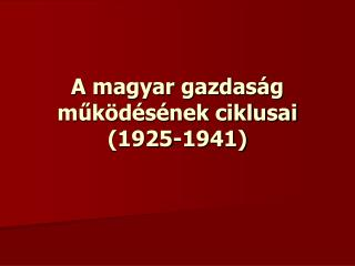 A magyar gazdaság működésének ciklusai (1925-1941)